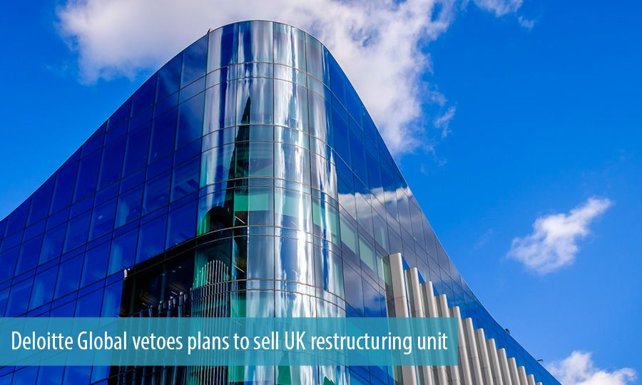 Deloitte Global vetoes plans to sell UK restructuring unit