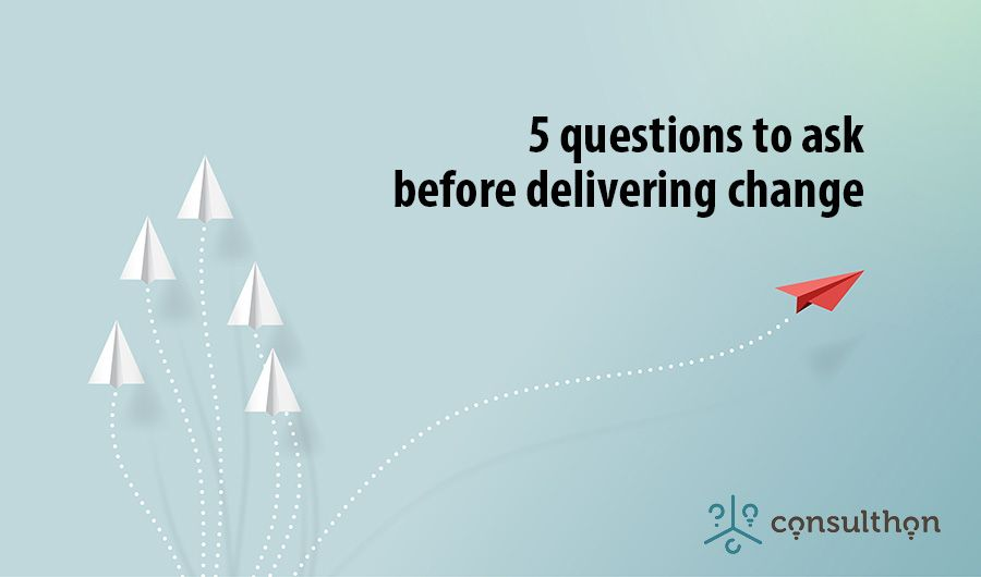 5 questions to ask before delivering change