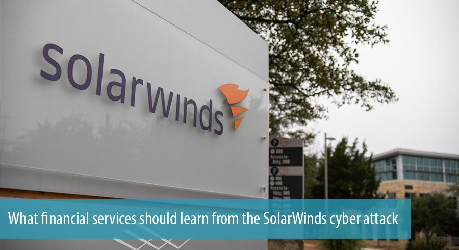 What financial services should learn from the SolarWinds cyber attack