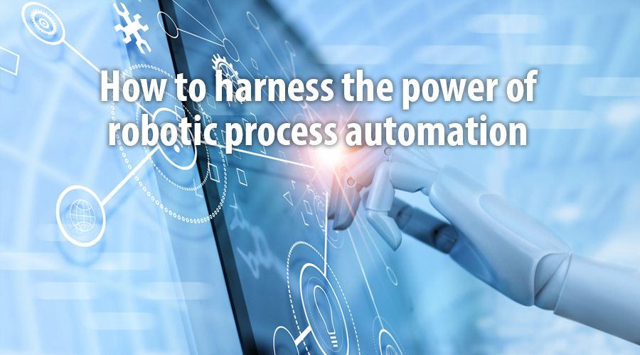How to harness the power of robotic process automation