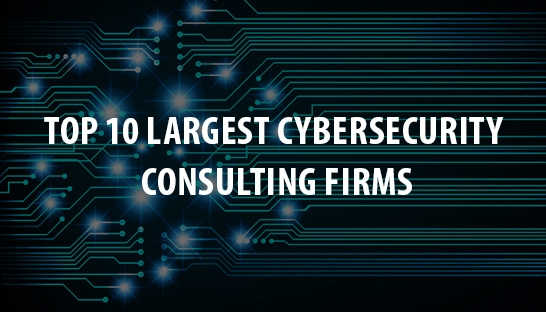 The world's top 10 largest cybersecurity | security consulting firms
