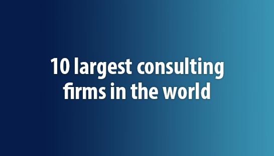 The 10 largest consulting firms in the world