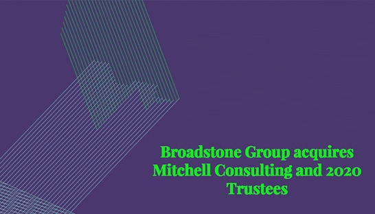 Pensions and benefits consultancy Broadstone completes duo of deals