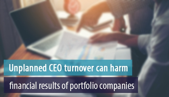 Unplanned CEO turnover can harm financial results of portfolio companies