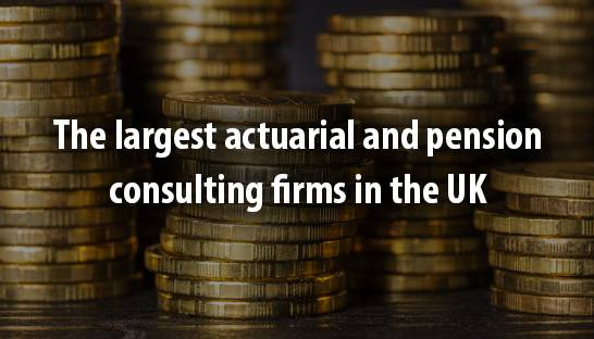 The largest actuarial and pension consulting firms in the UK