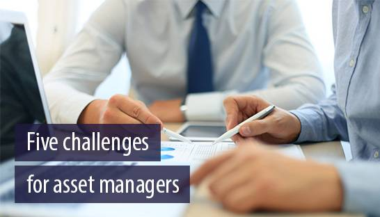 Five challenges for asset managers to remain competitive