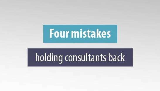 The 4 biggest mistakes holding consultants back in their careers