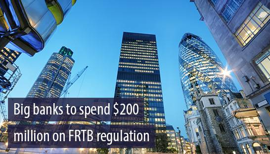 Big banks to spend $200 million on preparing for FRTB regulation