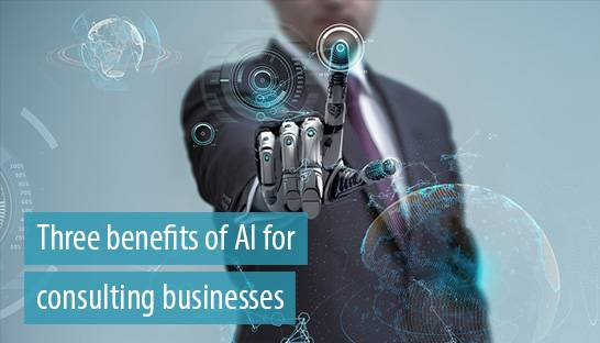 Three benefits of AI and automation for consulting businesses