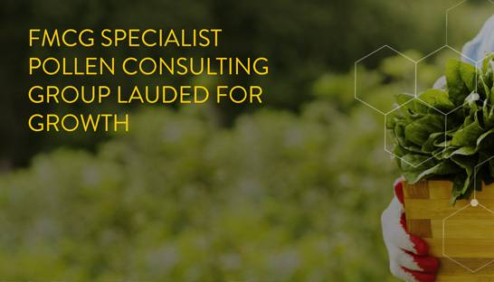 FMCG specialist Pollen Consulting Group lauded for growth