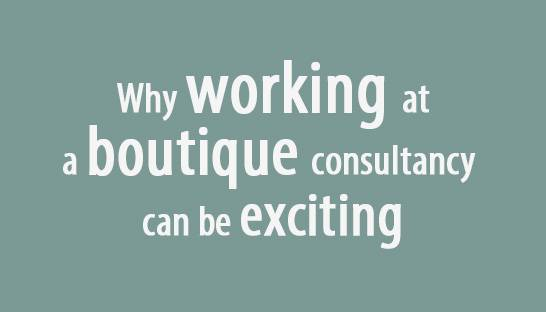 Why working at a boutique consultancy can be exciting