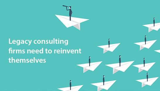 Legacy consulting firms need to reinvent themselves