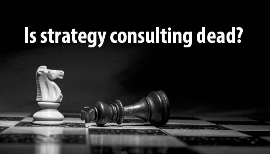 Is strategy consulting dead?