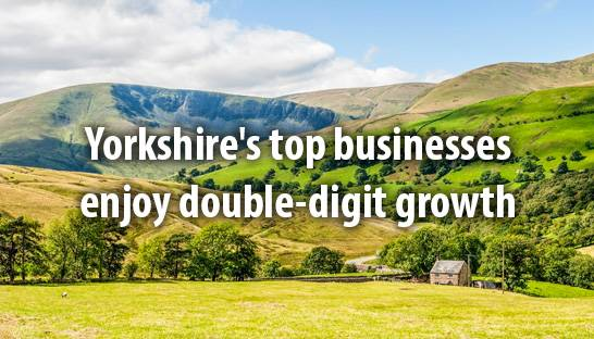 Yorkshire's top businesses enjoy double-digit growth
