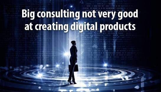 Big consulting not very good at creating digital products