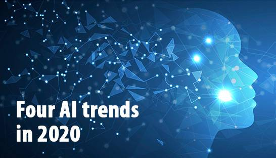 Four Artificial Intelligence (AI) trends in 2020