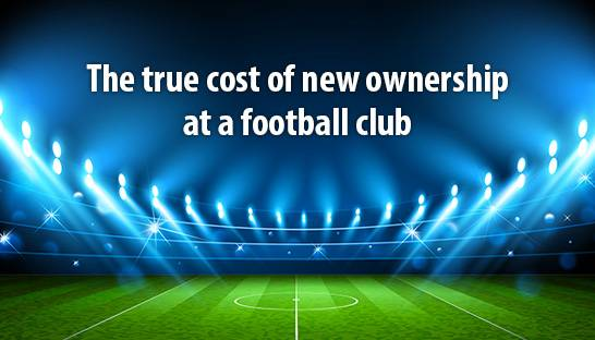 The true cost of new ownership at a football club