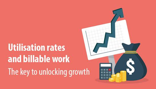 Utilisation rates and billable work - the key to unlocking growth