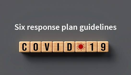 Six response plan guidelines for navigating Covid-19