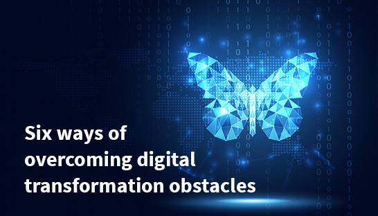 Six ways of overcoming digital transformation obstacles