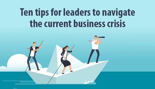 Ten tips for leaders to navigate the current business crisis