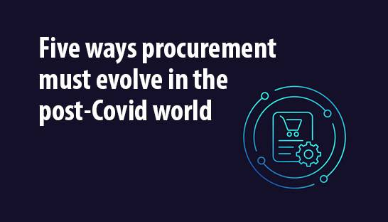 Five ways procurement must evolve in the post-Covid world