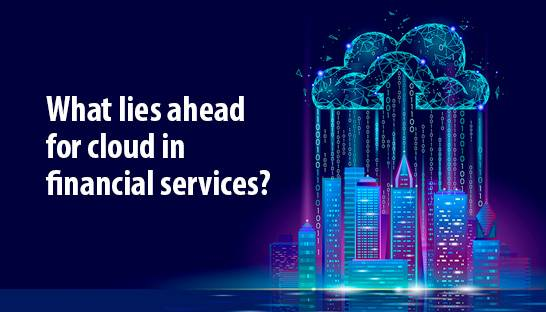 What lies ahead for cloud adoption in financial services