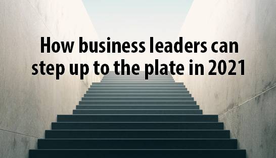 How business leaders can step up to the plate in 2021