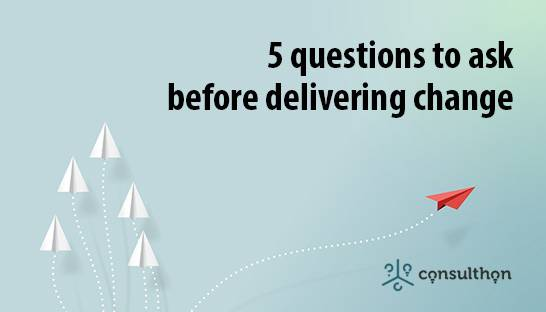 5 questions leaders should ask before delivering change