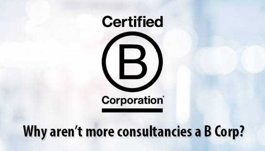 Why aren't more consulting firms in the UK a B Corp?