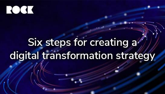Six steps for creating a digital transformation strategy
