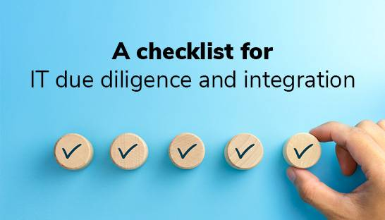 A checklist for IT due diligence and integration