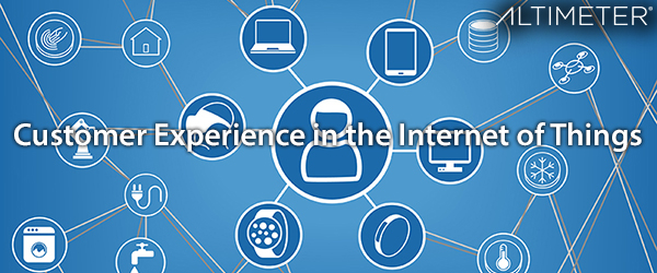Altimeter Group - Customer Experience in the Internet of Things