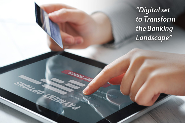 Digital set to transform the banking landscape