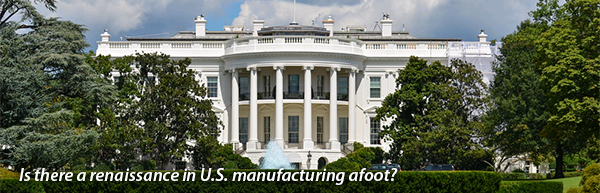 Is there a renaissance in U.S. manufacturing afoot?