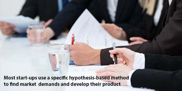 Most start-ups use a specific hypothesis-based method to find market demands and develop their product