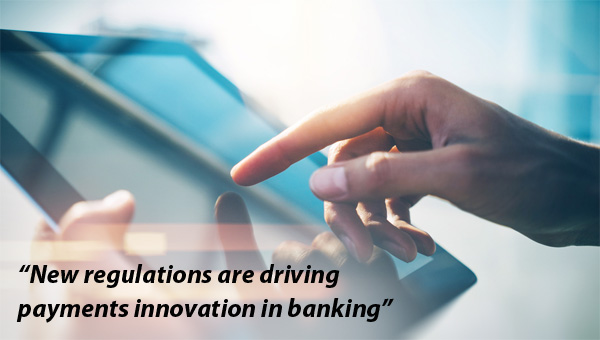 New regulations are driving payments innovation in banking