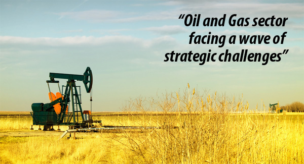 Oil and Gas sector facing a wave of strategic challenges