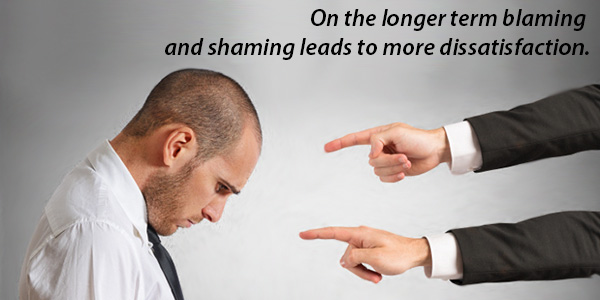 On the longer term blaming and shaming leads to more dissatisfaction.