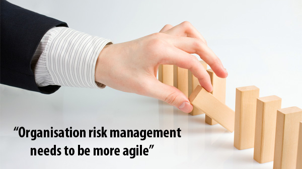 Organisation risk management needs to be more agile