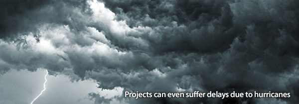 Projects can even suffer delays due to hurricanes