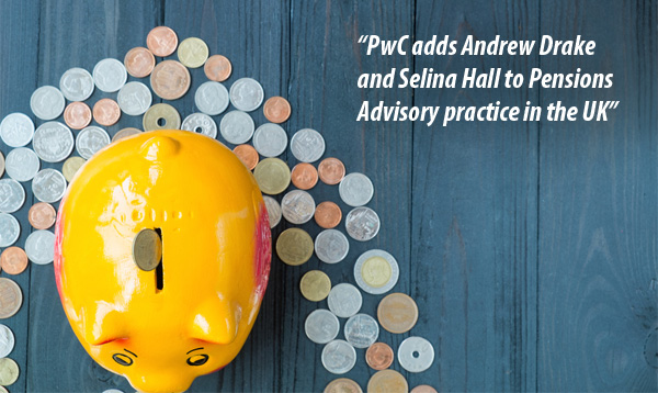 PwC adds Andrew Drake and Selina Hall to Pensions practice