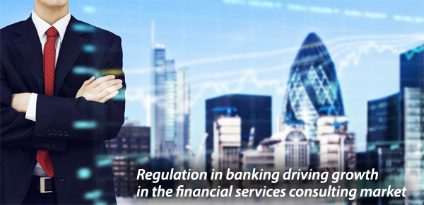 Regulation in Banking Driving Growth in FS Consulting Market