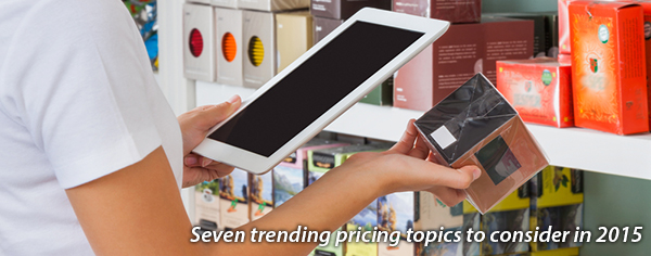 Seven trending pricing topics to consider in 2015