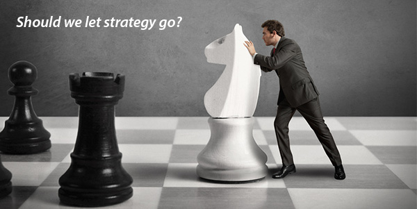 Should we let strategy go?