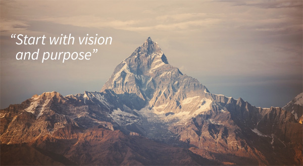Start with vision and purpose